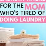 time saving laundry hacks for the mom who's tired of doing laundry