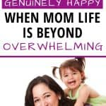 how to be genuinely happy when mom life is beyond overwhelming