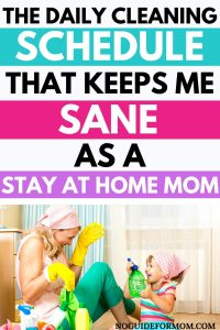 the daily cleaning schedule that keeps me sane as a stay at home mom