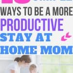 18 simple ways to be a more productive stay at home mom