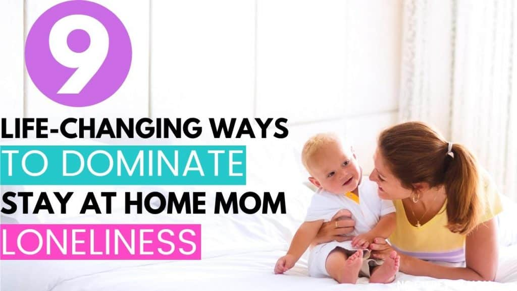 9 life-changing ways to dominate stay at home mom loneliness