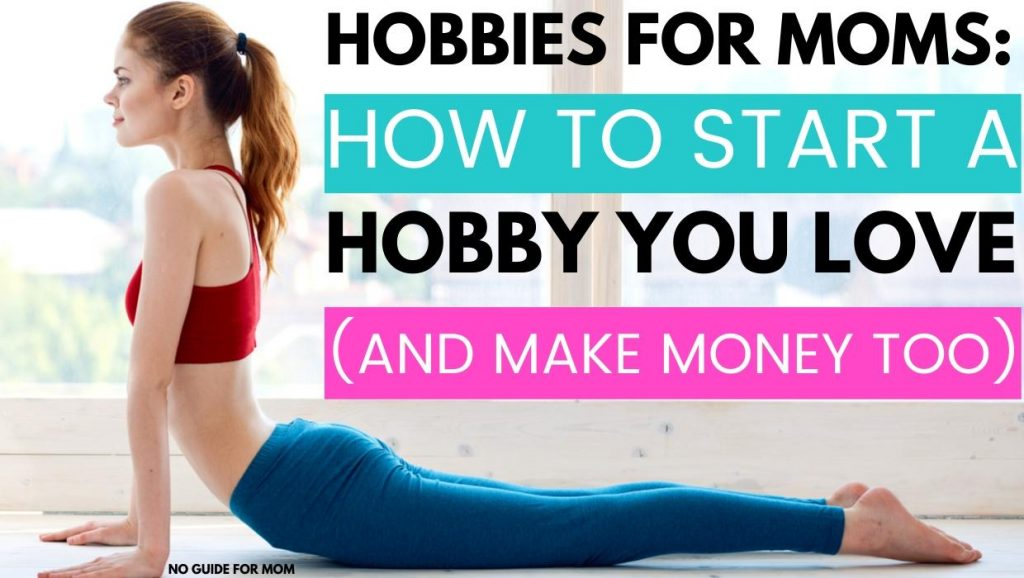 woman doing yoga; hobbies for moms: how to start a hobby you love (and make money too)