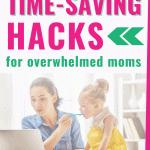 the best time saving hacks for overwhelmed moms