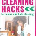 quick and easy cleaning hacks for busy moms who hate cleaning; quick cleaning tips for busy moms