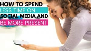 how to spend less time on social media and be more present